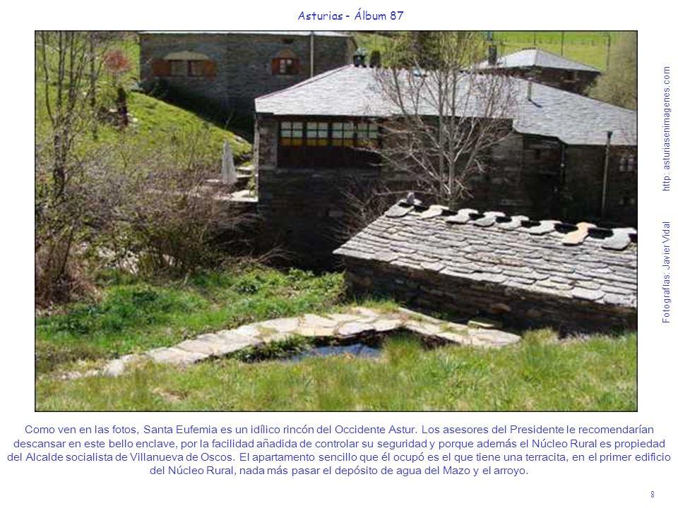 8 Asturias - Álbum 87 Fotografías: Javier Vidal http: asturiasenimagenes.com Como ven en las fotos, Santa Eufemia es un idílico rincón del Occidente A