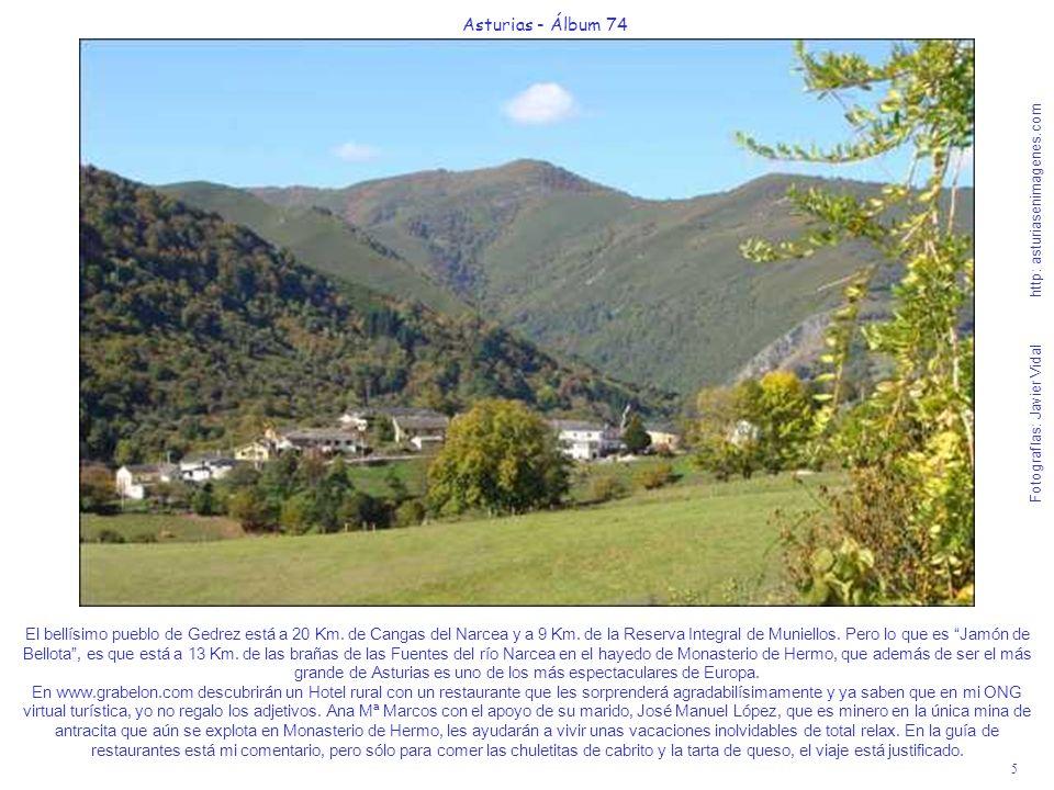 5 Asturias - Álbum 74 Fotografías: Javier Vidal http: asturiasenimagenes.com El bellísimo pueblo de Gedrez está a 20 Km. de Cangas del Narcea y a 9 Km