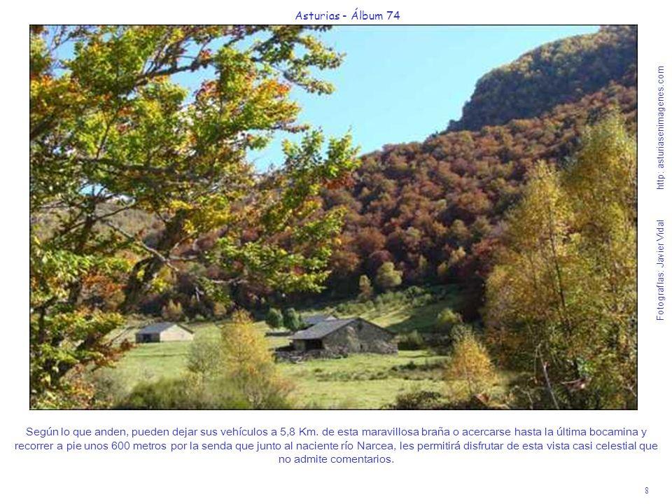8 Asturias - Álbum 74 Fotografías: Javier Vidal http: asturiasenimagenes.com Según lo que anden, pueden dejar sus vehículos a 5,8 Km. de esta maravill
