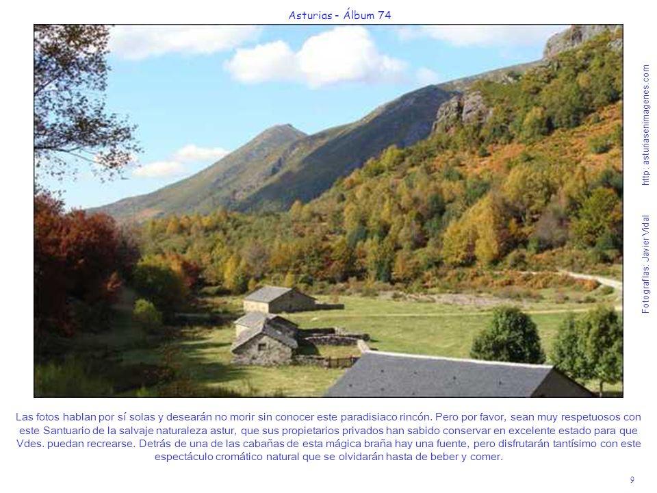 9 Asturias - Álbum 74 Fotografías: Javier Vidal http: asturiasenimagenes.com Las fotos hablan por sí solas y desearán no morir sin conocer este paradi