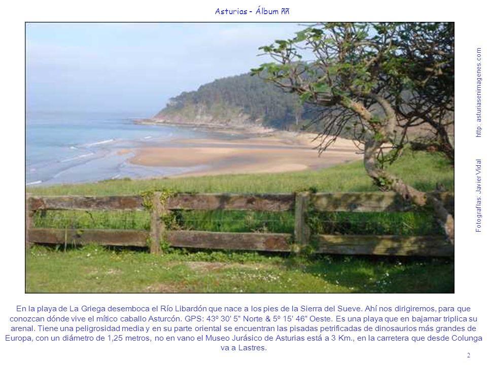 2 Asturias - Álbum ññ Fotografías: Javier Vidal http: asturiasenimagenes.com En la playa de La Griega desemboca el Río Libardón que nace a los pies de