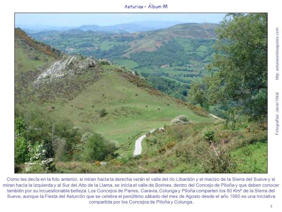 6 Asturias - Álbum ññ Fotografías: Javier Vidal http: asturiasenimagenes.com Como les decía en la foto anterior, si miran hacia la derecha verán el va