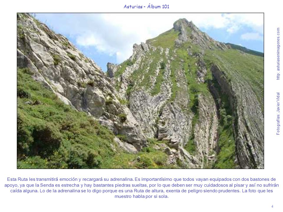 5 Asturias - Álbum 101 Fotografías: Javier Vidal http: asturiasenimagenes.com Aunque es una Ruta muy sencilla, las personas mayores o niños que sufran mucho el mal de las alturas o tengan vértigo, no deben subir a la Foz de los Arroxos y a través de mis fotos realizarla.