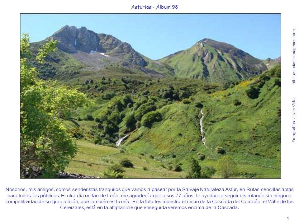 6 Asturias - Álbum 98 Fotografías: Javier Vidal http: asturiasenimagenes.com Nosotros, mis amigos, somos senderistas tranquilos que vamos a pasear por