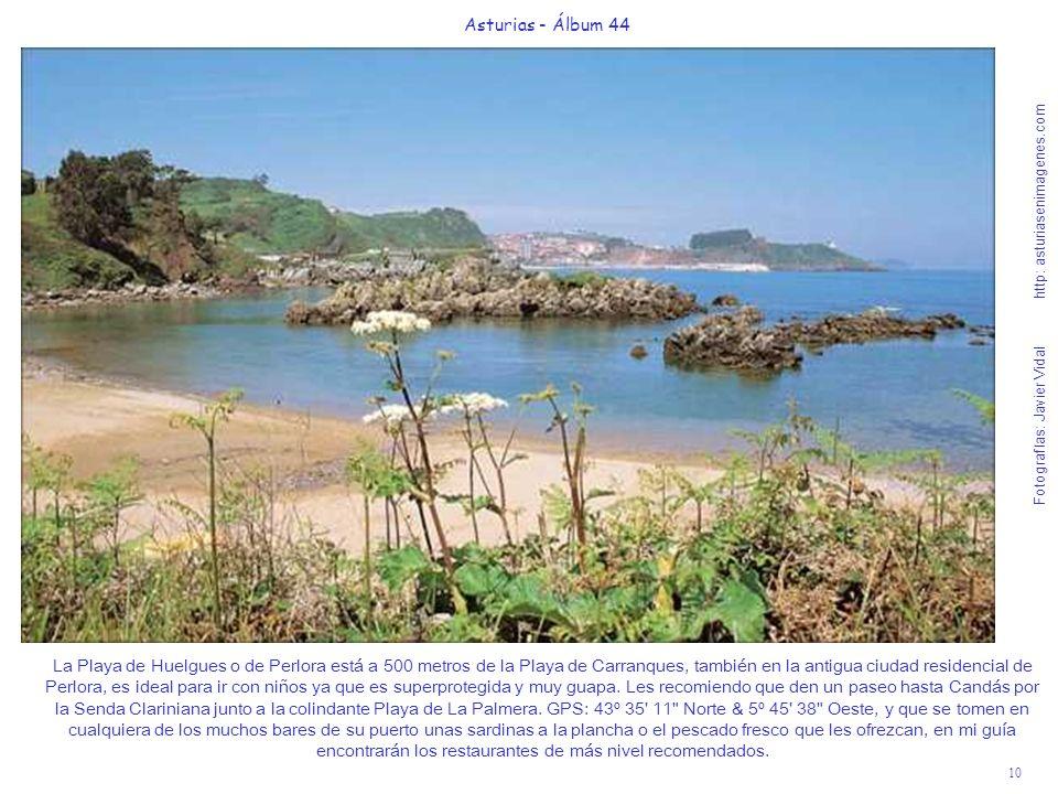 10 Asturias - Álbum 44 Fotografías: Javier Vidal http: asturiasenimagenes.com La Playa de Huelgues o de Perlora está a 500 metros de la Playa de Carra