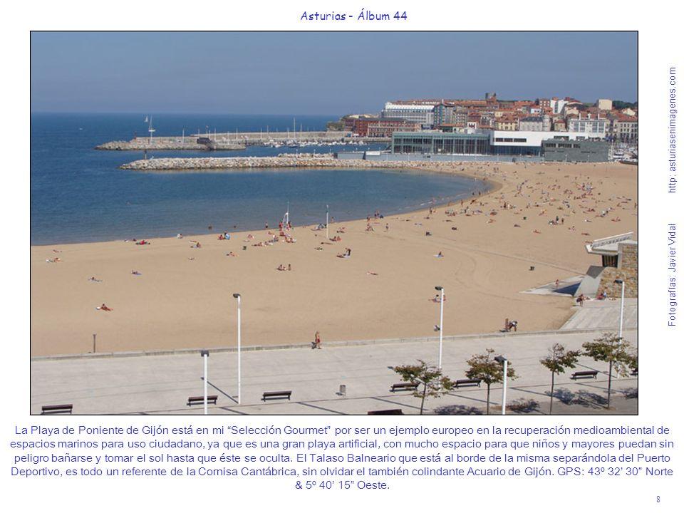 8 Asturias - Álbum 44 Fotografías: Javier Vidal http: asturiasenimagenes.com La Playa de Poniente de Gijón está en mi Selección Gourmet por ser un eje