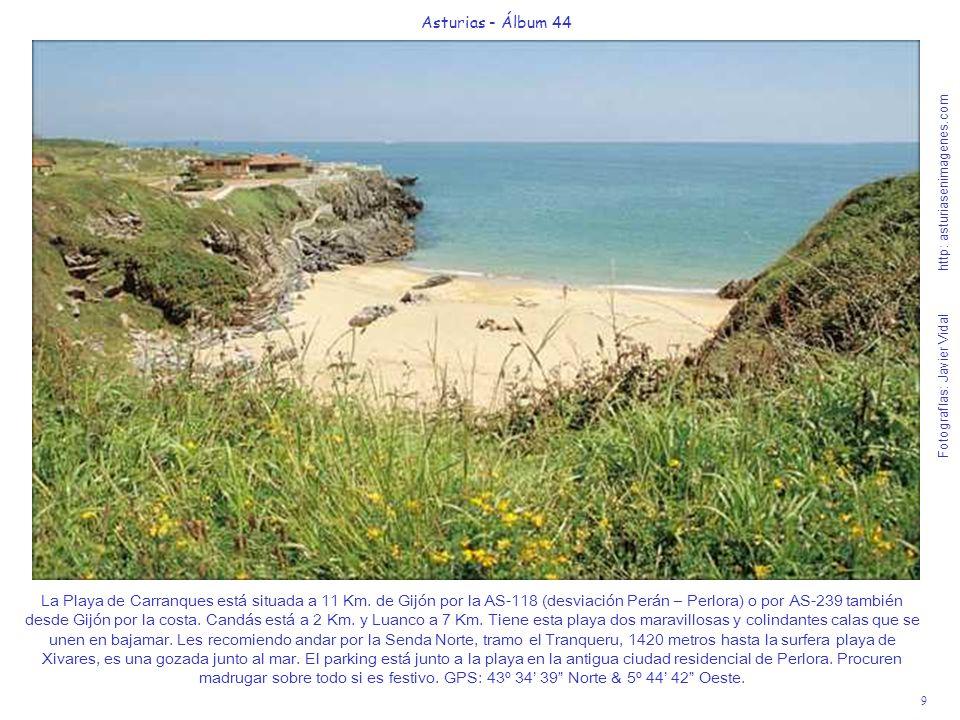 9 Asturias - Álbum 44 Fotografías: Javier Vidal http: asturiasenimagenes.com La Playa de Carranques está situada a 11 Km. de Gijón por la AS-118 (desv