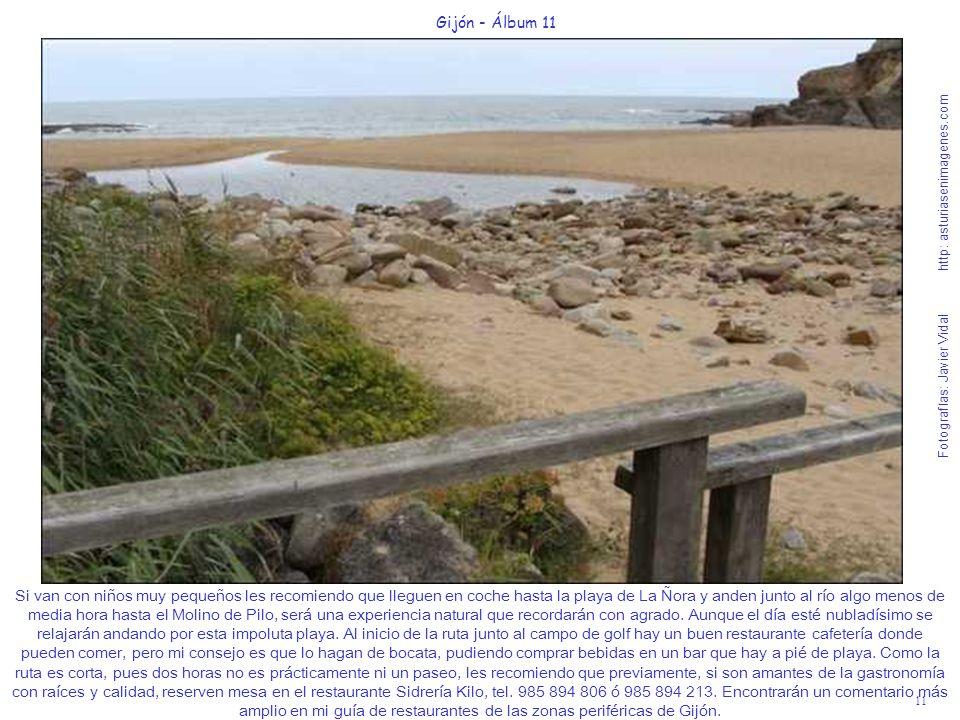 12 Gijón - Álbum 11 Fotografías: Javier Vidal http: asturiasenimagenes.com La bellísima cala-playa de La Ñora, de la costa brava oriental de Gijón está en el límite con el concejo de Villaviciosa.