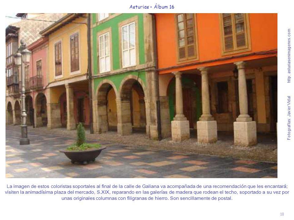 10 Asturias - Álbum 16 Fotografías: Javier Vidal http: asturiasenimagenes.com La imagen de estos coloristas soportales al final de la calle de Galiana