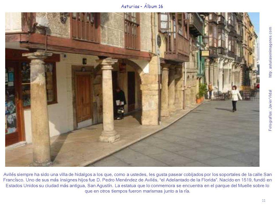 11 Asturias - Álbum 16 Fotografías: Javier Vidal http: asturiasenimagenes.com Avilés siempre ha sido una villa de hidalgos a los que, como a ustedes,