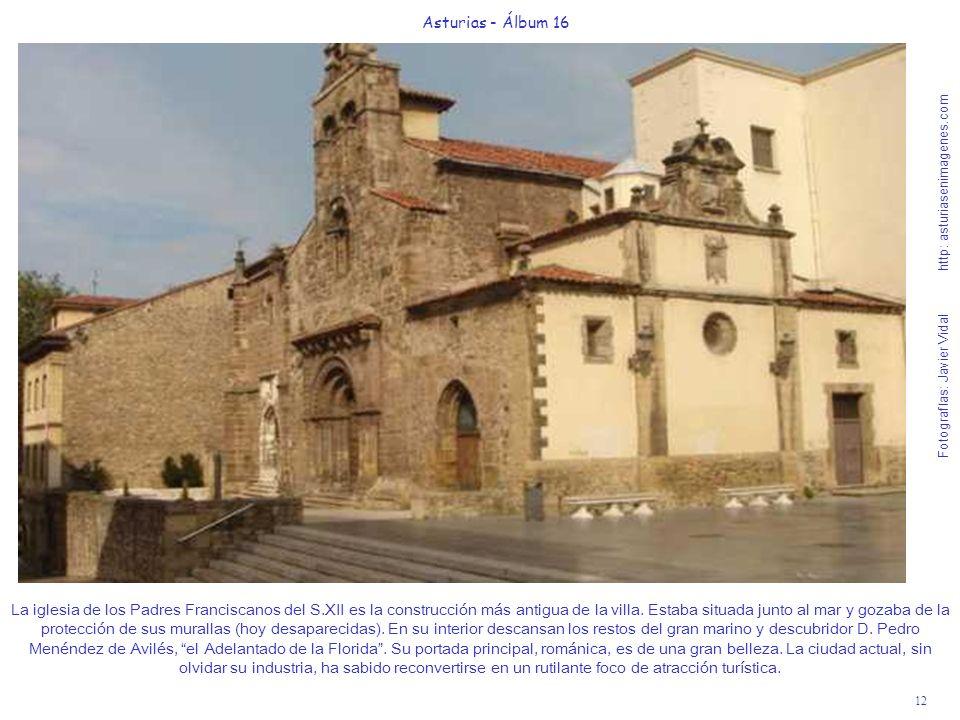 12 Asturias - Álbum 16 Fotografías: Javier Vidal http: asturiasenimagenes.com La iglesia de los Padres Franciscanos del S.XII es la construcción más a