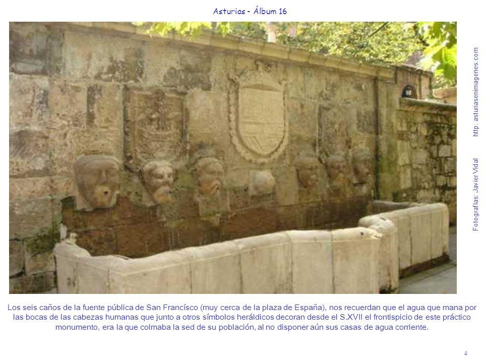 4 Asturias - Álbum 16 Fotografías: Javier Vidal http: asturiasenimagenes.com Los seis caños de la fuente pública de San Francísco (muy cerca de la pla