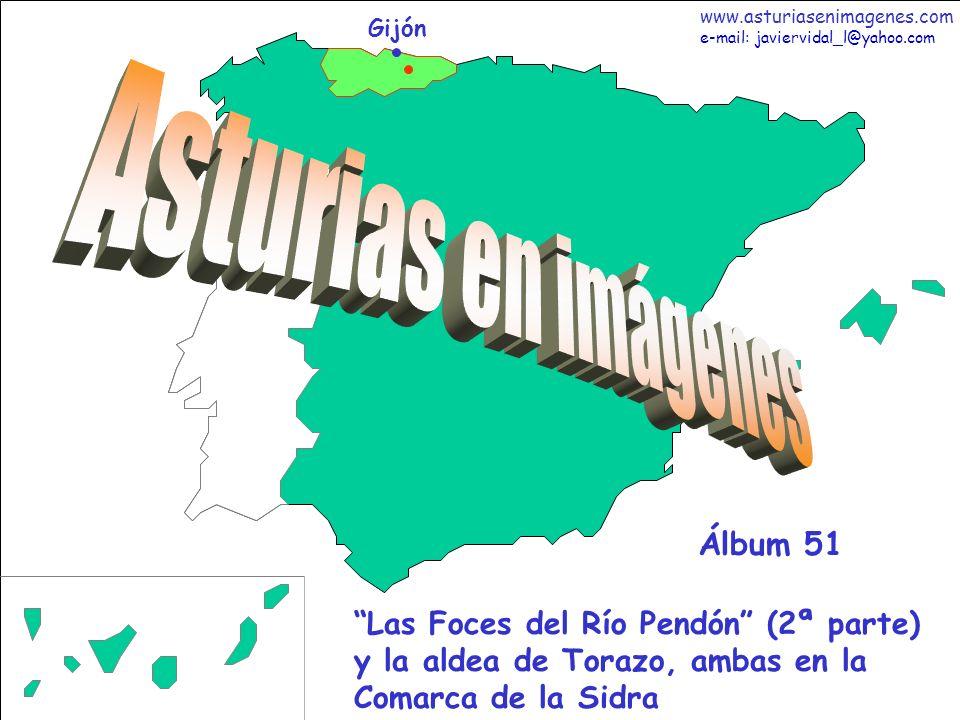 1 Asturias - Álbum 51 Gijón Las Foces del Río Pendón (2ª parte) y la aldea de Torazo, ambas en la Comarca de la Sidra Álbum 51 www.asturiasenimagenes.com e-mail: javiervidal_l@yahoo.com