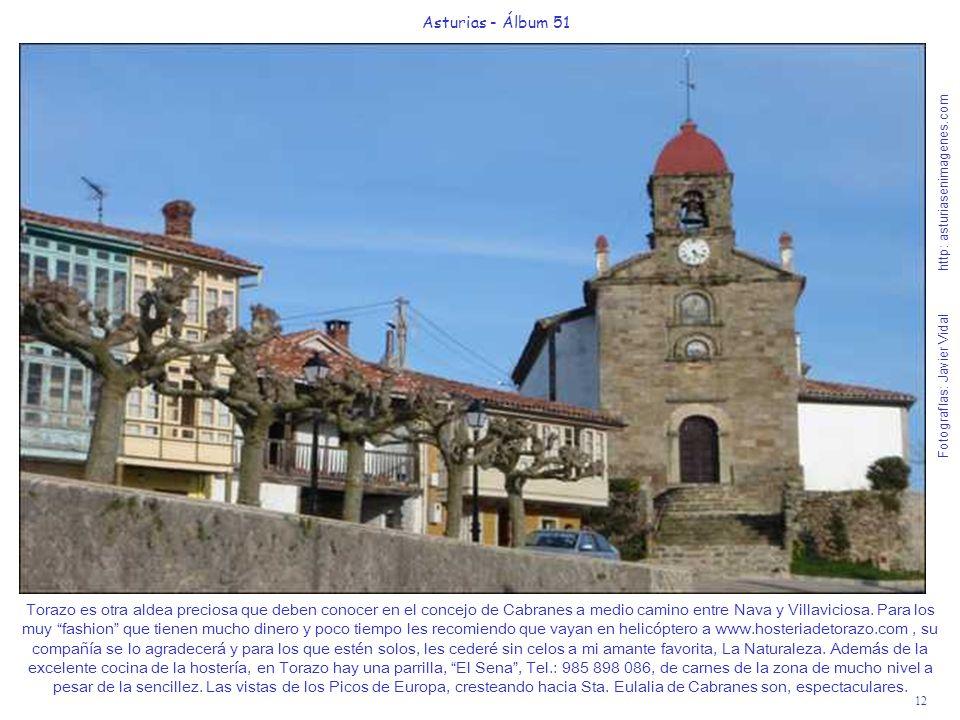 12 Asturias - Álbum 51 Fotografías: Javier Vidal http: asturiasenimagenes.com Torazo es otra aldea preciosa que deben conocer en el concejo de Cabranes a medio camino entre Nava y Villaviciosa.