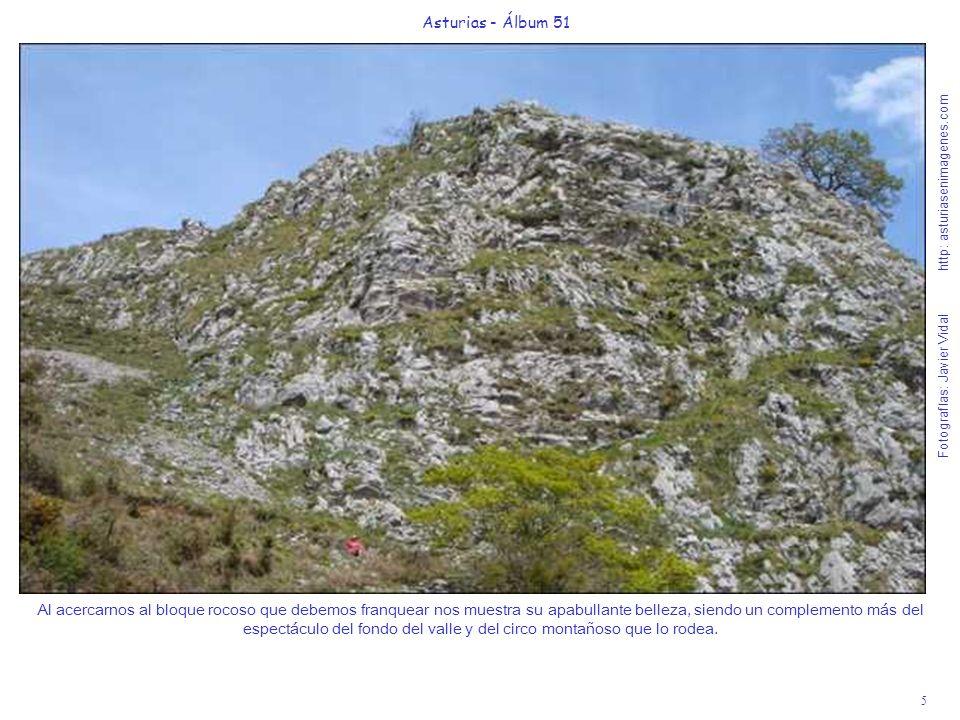 5 Asturias - Álbum 51 Fotografías: Javier Vidal http: asturiasenimagenes.com Al acercarnos al bloque rocoso que debemos franquear nos muestra su apabullante belleza, siendo un complemento más del espectáculo del fondo del valle y del circo montañoso que lo rodea.