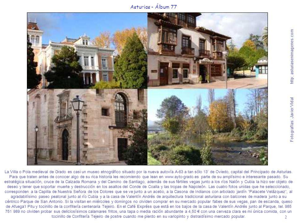 2 Asturias - Álbum 77 Fotografías: Javier Vidal http: asturiasenimagenes.com La Villa o Pola medieval de Grado es casi un museo etnográfico situado po