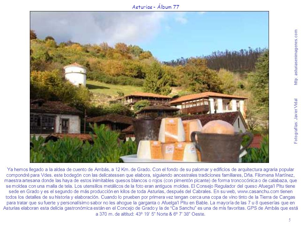 5 Asturias - Álbum 77 Fotografías: Javier Vidal http: asturiasenimagenes.com Ya hemos llegado a la aldea de cuento de Ambás, a 12 Km. de Grado. Con el