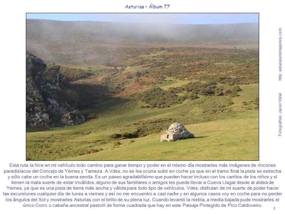 8 Asturias - Álbum 77 Fotografías: Javier Vidal http: asturiasenimagenes.com Esta ruta la hice en mi vehículo todo camino para ganar tiempo y poder en
