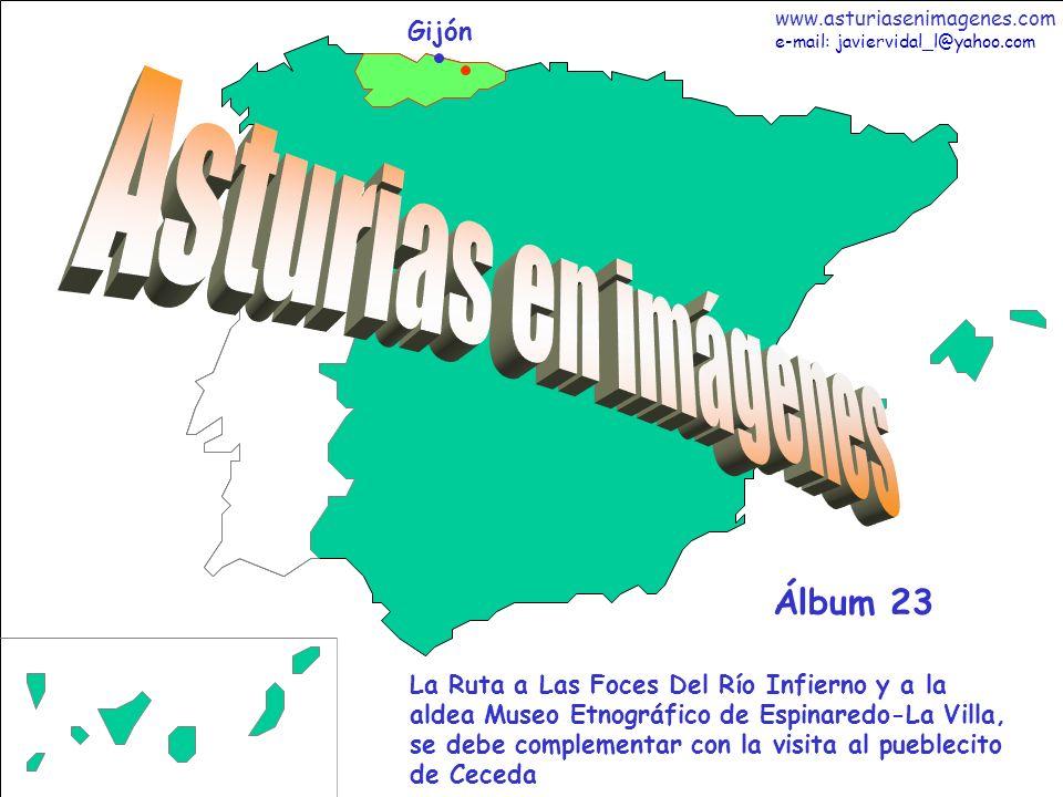 1 Asturias - Álbum 23 Gijón La Ruta a Las Foces Del Río Infierno y a la aldea Museo Etnográfico de Espinaredo-La Villa, se debe complementar con la visita al pueblecito de Ceceda Álbum 23 www.asturiasenimagenes.com e-mail: javiervidal_l@yahoo.com