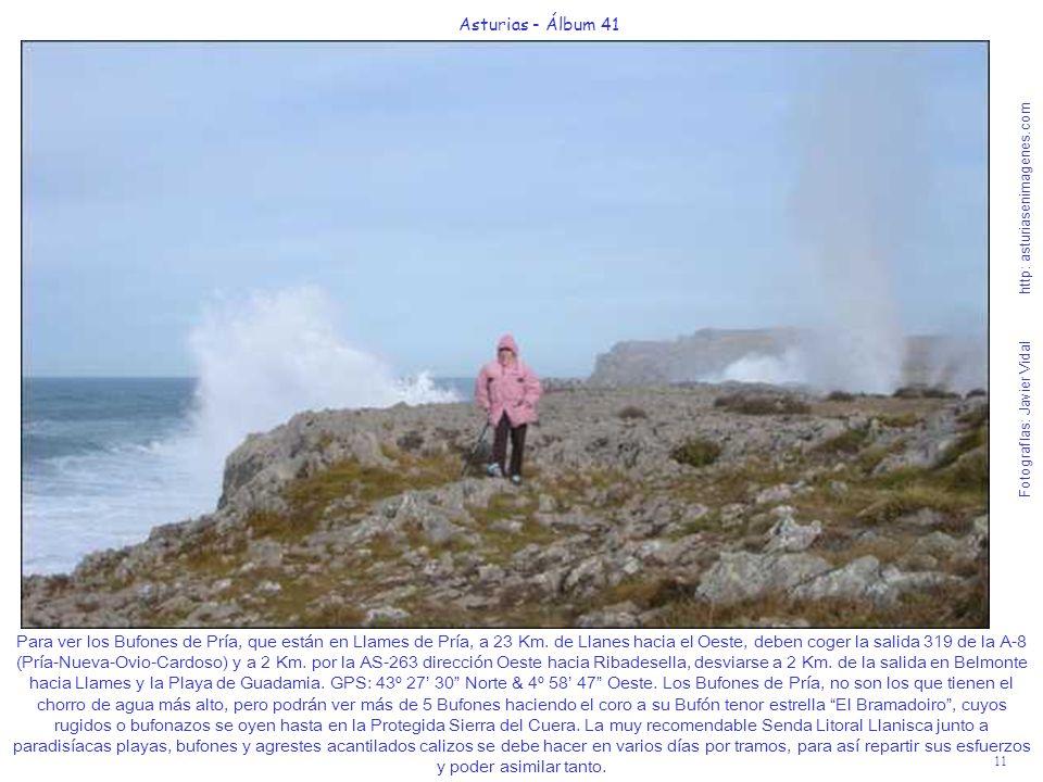 11 Asturias - Álbum 41 Fotografías: Javier Vidal http: asturiasenimagenes.com Para ver los Bufones de Pría, que están en Llames de Pría, a 23 Km. de L