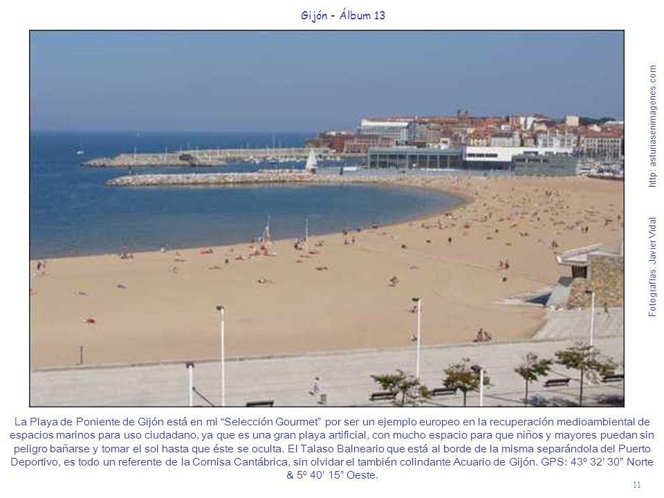 11 Gijón - Álbum 13 Fotografías: Javier Vidal http: asturiasenimagenes.com La Playa de Poniente de Gijón está en mi Selección Gourmet por ser un ejemp