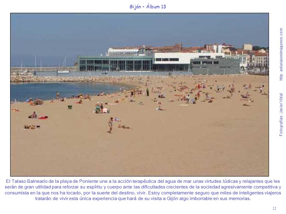 12 Gijón - Álbum 13 Fotografías: Javier Vidal http: asturiasenimagenes.com El Talaso Balneario de la playa de Poniente une a la acción terapéutica del