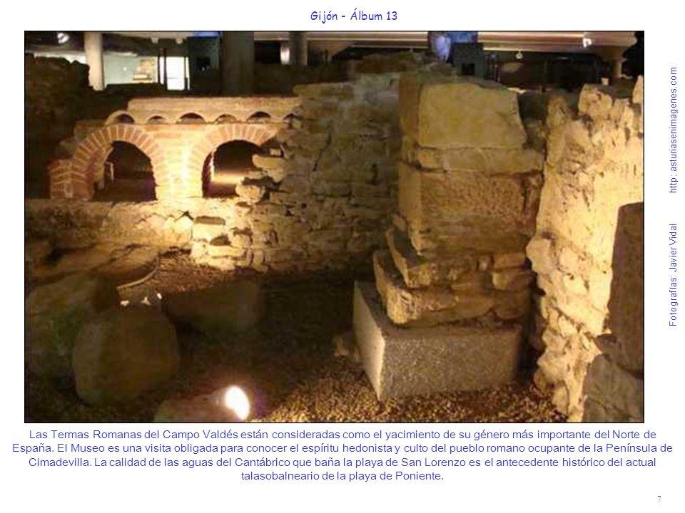 7 Gijón - Álbum 13 Fotografías: Javier Vidal http: asturiasenimagenes.com Las Termas Romanas del Campo Valdés están consideradas como el yacimiento de