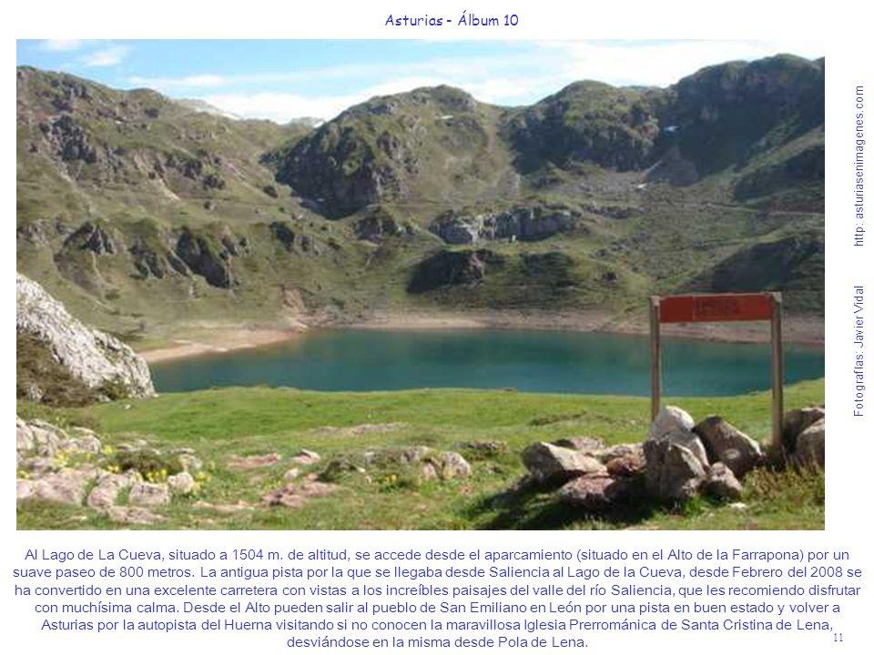 11 Asturias - Álbum 10 Fotografías: Javier Vidal http: asturiasenimagenes.com Al Lago de La Cueva, situado a 1504 m. de altitud, se accede desde el ap