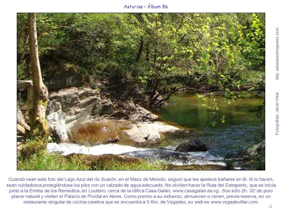 12 Asturias - Álbum 86 Fotografías: Javier Vidal http: asturiasenimagenes.com Cuando vean esta foto del Lago Azul del río Suarón, en el Mazo de Meredo