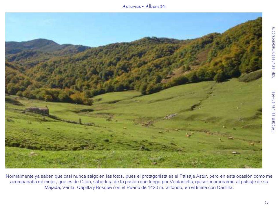 10 Asturias - Álbum 14 Fotografías: Javier Vidal http: asturiasenimagenes.com Normalmente ya saben que casi nunca salgo en las fotos, pues el protagon