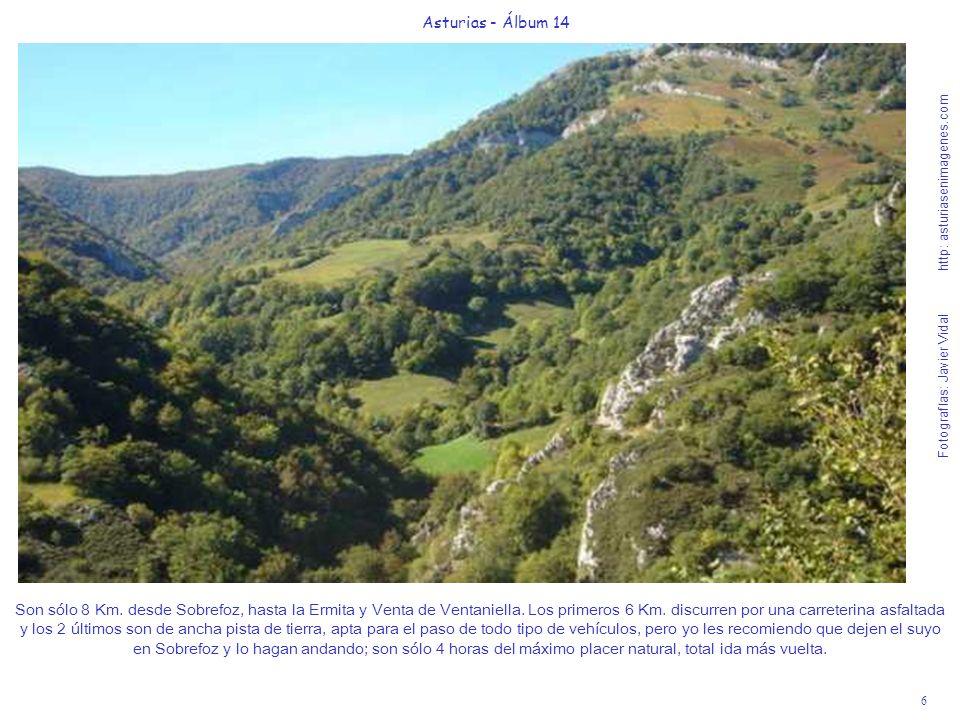 6 Asturias - Álbum 14 Fotografías: Javier Vidal http: asturiasenimagenes.com Son sólo 8 Km. desde Sobrefoz, hasta la Ermita y Venta de Ventaniella. Lo