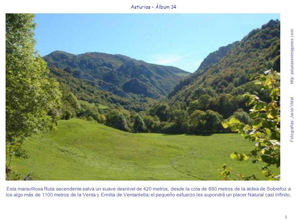 9 Asturias - Álbum 14 Fotografías: Javier Vidal http: asturiasenimagenes.com Esta maravillosa Ruta ascendente salva un suave desnivel de 420 metros, d