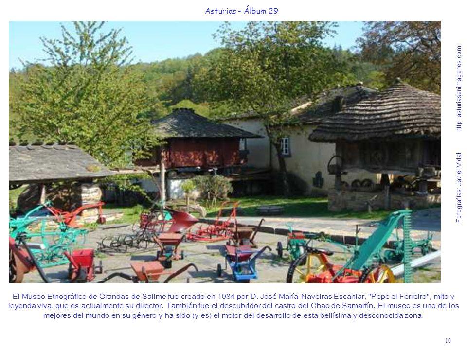 10 Asturias - Álbum 29 Fotografías: Javier Vidal http: asturiasenimagenes.com El Museo Etnográfico de Grandas de Salime fue creado en 1984 por D. José