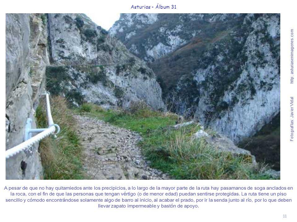 11 Asturias - Álbum 31 Fotografías: Javier Vidal http: asturiasenimagenes.com A pesar de que no hay quitamiedos ante los precipicios, a lo largo de la mayor parte de la ruta hay pasamanos de soga anclados en la roca, con el fin de que las personas que tengan vértigo (o de menor edad) puedan sentirse protegidas.