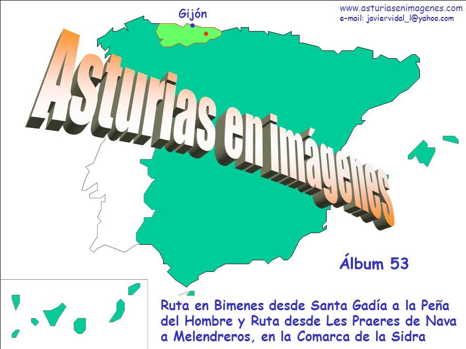 1 Asturias - Álbum 53 Gijón Ruta en Bimenes desde Santa Gadía a la Peña del Hombre y Ruta desde Les Praeres de Nava a Melendreros, en la Comarca de la Sidra Álbum 53 www.asturiasenimagenes.com e-mail: javiervidal_l@yahoo.com