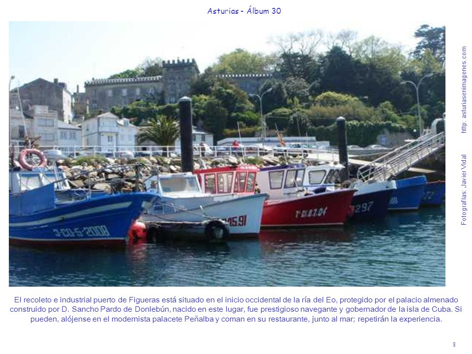 8 Asturias - Álbum 30 Fotografías: Javier Vidal http: asturiasenimagenes.com El recoleto e industrial puerto de Figueras está situado en el inicio occ