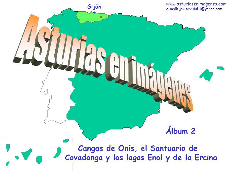 Gijón Cangas de Onís, el Santuario de Covadonga y los lagos Enol y de la Ercina Álbum 2 www.asturiasenimagenes.com e-mail: javiervidal_l@yahoo.com