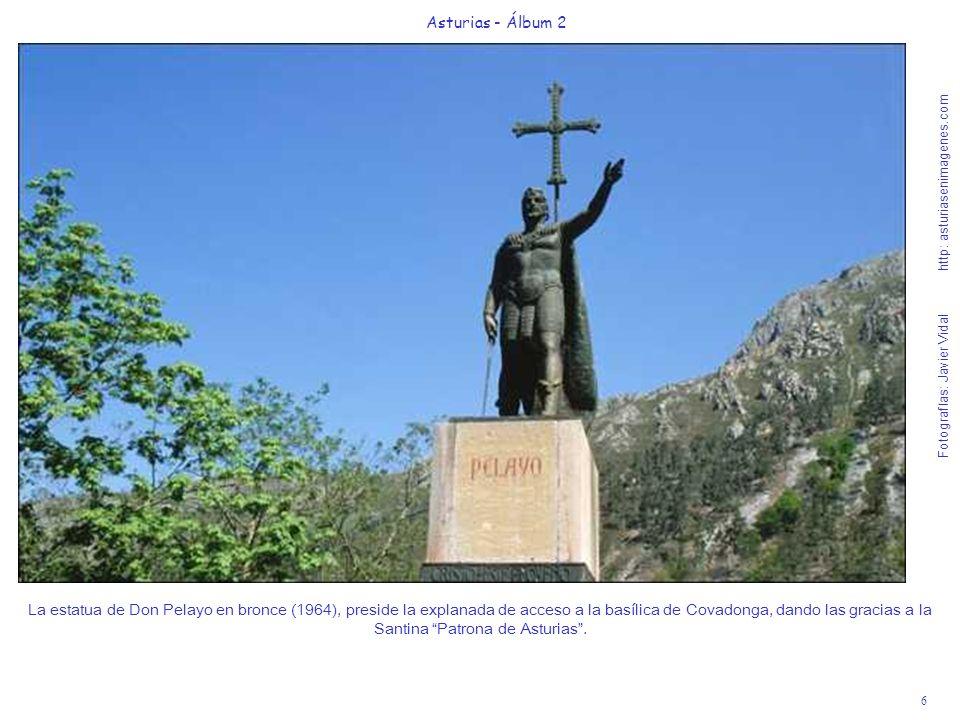 6 Asturias - Álbum 2 Fotografías: Javier Vidal http: asturiasenimagenes.com La estatua de Don Pelayo en bronce (1964), preside la explanada de acceso