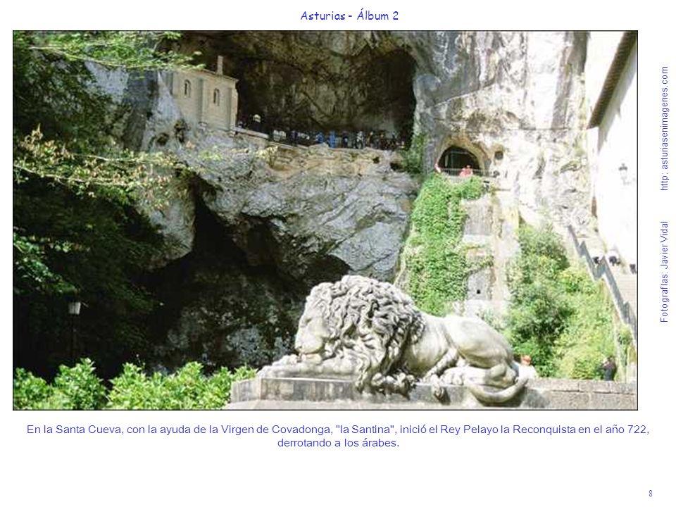 8 Asturias - Álbum 2 Fotografías: Javier Vidal http: asturiasenimagenes.com En la Santa Cueva, con la ayuda de la Virgen de Covadonga,
