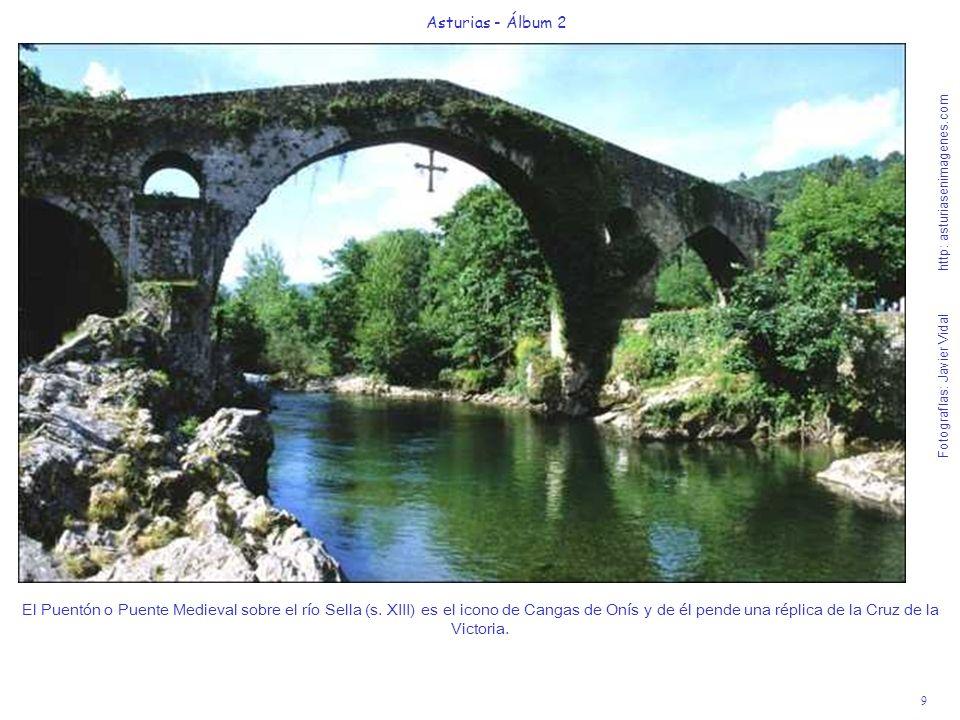9 Asturias - Álbum 2 Fotografías: Javier Vidal http: asturiasenimagenes.com El Puentón o Puente Medieval sobre el río Sella (s. XIII) es el icono de C