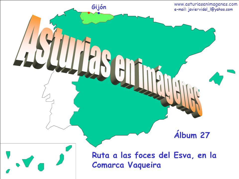 1 Asturias - Álbum 27 Gijón Ruta a las foces del Esva, en la Comarca Vaqueira Álbum 27 www.asturiasenimagenes.com e-mail: javiervidal_l@yahoo.com