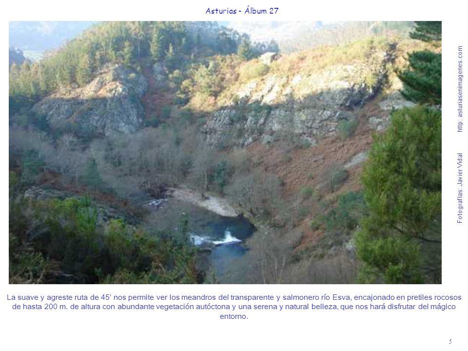 6 Asturias - Álbum 27 Fotografías: Javier Vidal http: asturiasenimagenes.com Impresionante visión de los acantilados de las foces del Esva, a 20 de la finalización de la suave, desconocida y sorprendente ruta, cuyo emocionante camino es estrecho pero no peligroso y de una dificultad media.