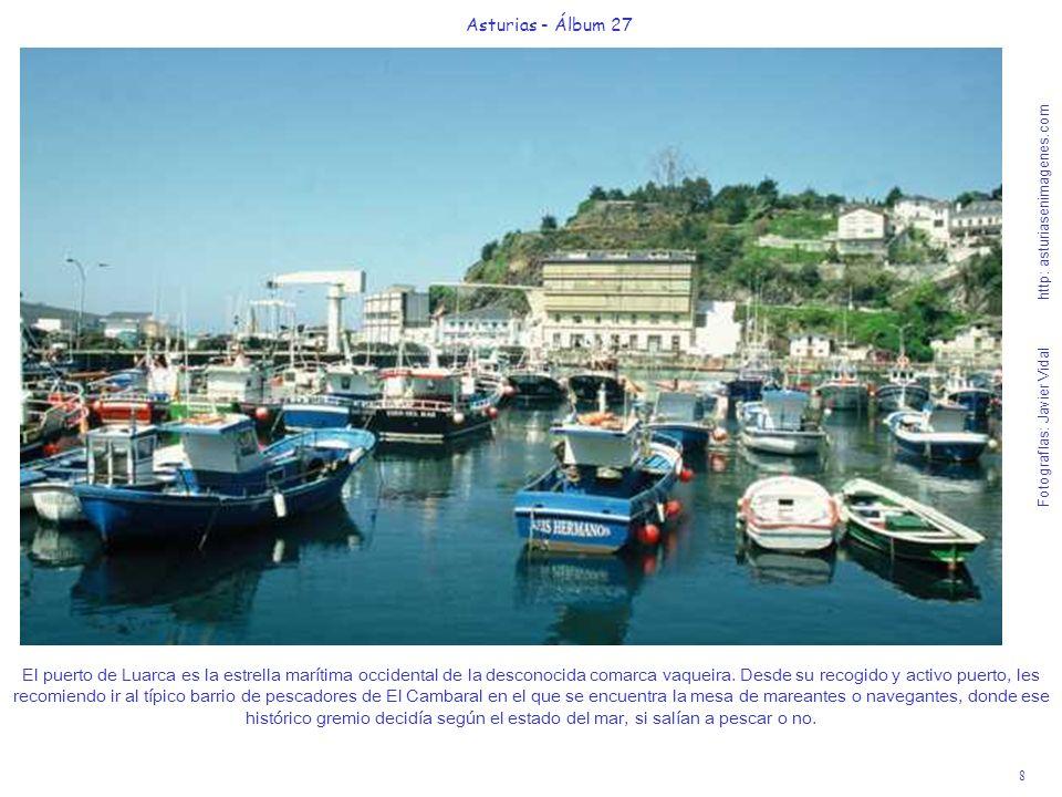 8 Asturias - Álbum 27 Fotografías: Javier Vidal http: asturiasenimagenes.com El puerto de Luarca es la estrella marítima occidental de la desconocida