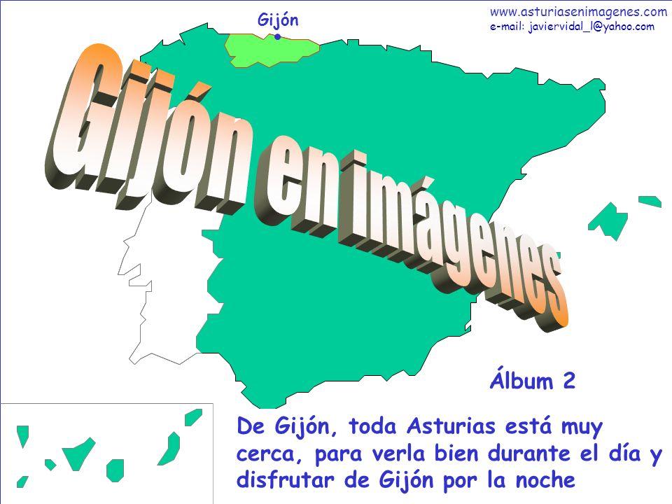 1 Gijón - Álbum 2 Gijón De Gijón, toda Asturias está muy cerca, para verla bien durante el día y disfrutar de Gijón por la noche Álbum 2 www.asturiase