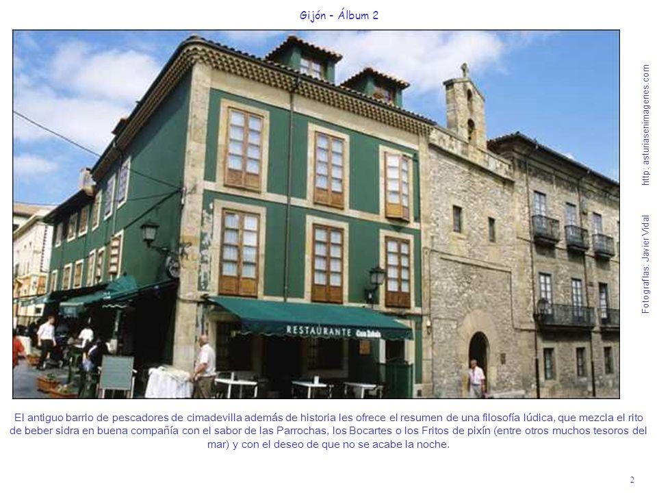2 Gijón - Álbum 2 Fotografías: Javier Vidal http: asturiasenimagenes.com El antiguo barrio de pescadores de cimadevilla además de historia les ofrece