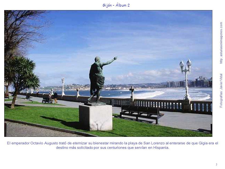 3 Gijón - Álbum 2 Fotografías: Javier Vidal http: asturiasenimagenes.com El emperador Octavio Augusto trató de eternizar su bienestar mirando la playa