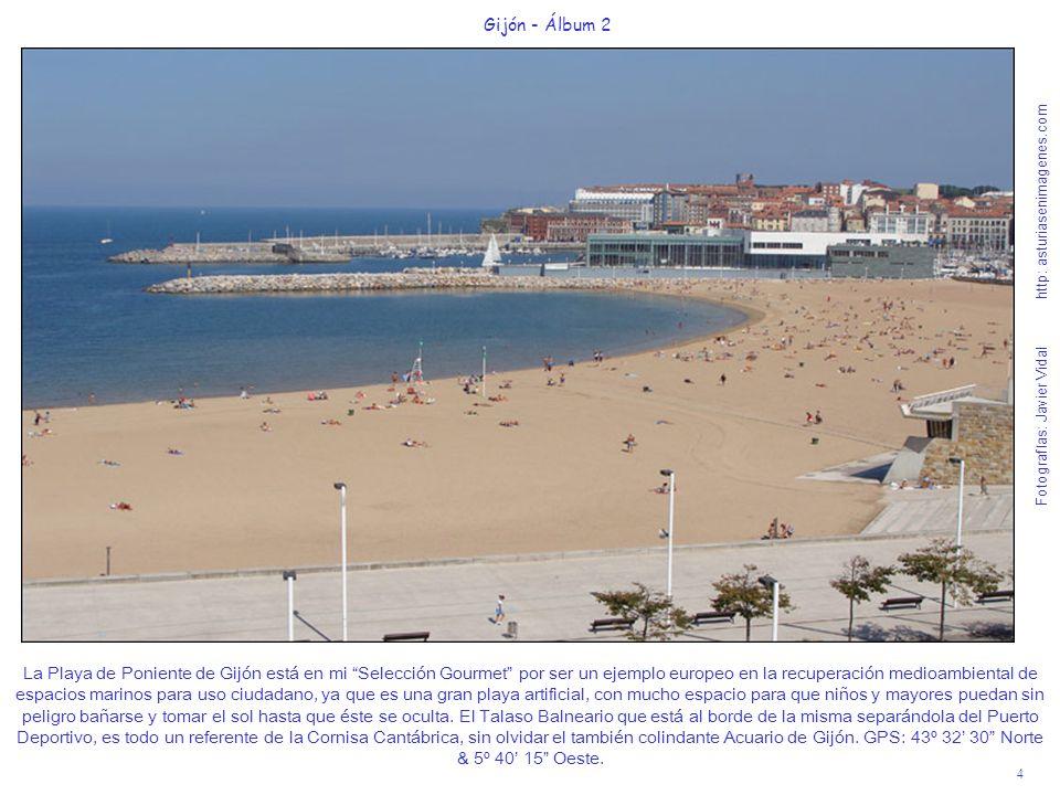 4 Gijón - Álbum 2 Fotografías: Javier Vidal http: asturiasenimagenes.com La Playa de Poniente de Gijón está en mi Selección Gourmet por ser un ejemplo