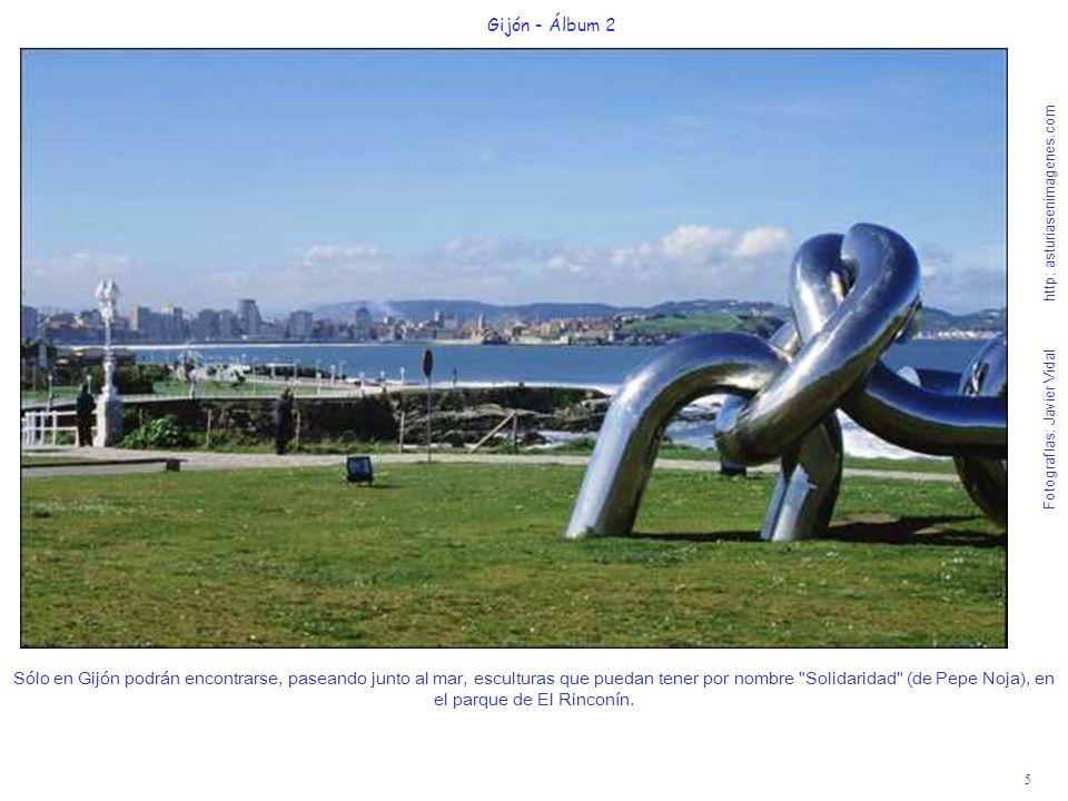 5 Gijón - Álbum 2 Fotografías: Javier Vidal http: asturiasenimagenes.com Sólo en Gijón podrán encontrarse, paseando junto al mar, esculturas que pueda