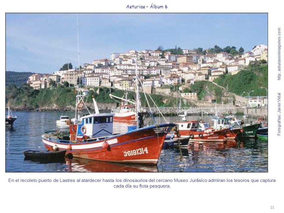 11 Asturias - Álbum 6 Fotografías: Javier Vidal http: asturiasenimagenes.com En el recoleto puerto de Lastres al atardecer hasta los dinosaurios del c