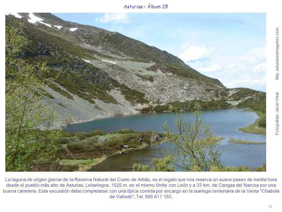 11 Asturias - Álbum 25 Fotografías: Javier Vidal http: asturiasenimagenes.com La laguna de origen glaciar de la Reserva Natural del Cueto de Arbás, es